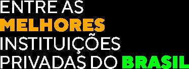 ENTRE AS  MELHORES  INSTITUIÇÕES  PRIVADAS DO BRASIL